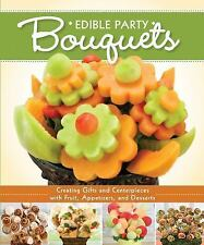 Edible Party Bouquets: Creating Gifts and Centerpieces with Fruit, Appetizers, a
