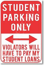 Student Parking Only - Violators Pay My Student Loans -  NEW Funny Humor POSTER