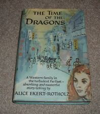 1958 THE TIME OF THE DRAGONS Alice Ekert-Rotholz Western Family in Far East hc
