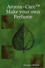 Aroma~Care#8482; Make your own Perfume by Francine Milford (2007, Paperback)