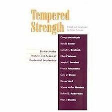 Tempered Strength : Studies in the Nature and Scope of Prudential Leadership...