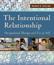 The Intentional Relationship : Occupational Therapy and Use of Self by Renee R.