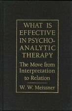 WHAT IS EFFECTIVE IN PSYCHOANALYTIC THERAPY The Move from Interpretation to Rela