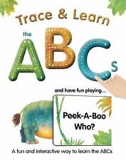 Trace and Learn the ABCs : And Have Fun Playing Peek-A-Boo Who? by Alex A....