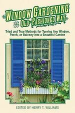 Window Gardening the Old-Fashioned Way: Tried and true methods for turning any w