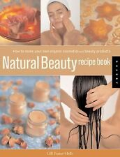 Natural Beauty Recipe Book: How to Make Your Own Organic Cosmetics and Beauty Pr