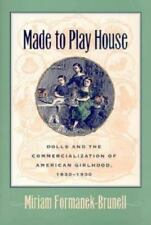Made to Play House: Dolls and the Commercialization of American Girlho-ExLibrary