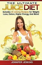 The Ultimate Juice Diet : Includes 34 Juicing Recipes for Weight Loss, Detox,...