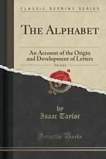 The Alphabet, Vol. 2 of 2: An Account of the Origin and Development of Letters (