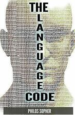 The Language Code : The Power of Words - How to Stop Anxiety, Worry, Fear,...
