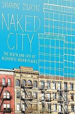 Naked City: The Death and Life of Authentic Urban Places by Zukin, Sharon