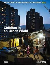 The State of the World's Children, 2012: Children in an Urban World