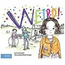 Weird!: A Story About Dealing with Bullying in Schools (The Weird! Ser-ExLibrary
