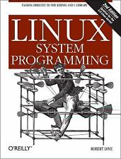 Linux System Programming : Talking Directly to the Kernel and C Library by...