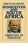 Bonhoeffer and South Africa : Theology in Dialogue by John W. DeGruchy (1984,...