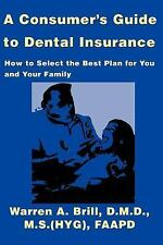 A Consumer's Guide to Dental Insurance : How to Select the Best Plan for You...