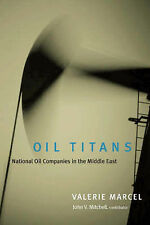 Oil Titans: National Oil Companies in the Middle East by Valerie Marcel, John...