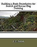 Building a Basic Foundation for Search and Rescue Dog Training by J. C. Judah...