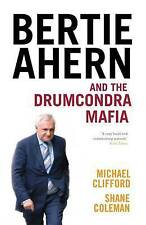 Bertie Ahern and the Drumcondra Mafia by Shane Coleman, Michael Clifford...
