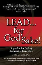 Lead... for God's Sake! : A Parable for Finding the Heart of Leadership -Gongwer