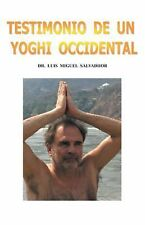 Testimonio de un Yogui Occidental by Luis Miguel Salvadhor (2014, Paperback)