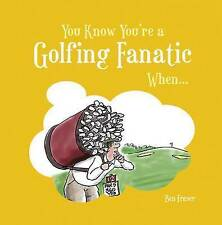 You Know You're a Golfing Fanatic When... by Ben Fraser (Hardback) New Book