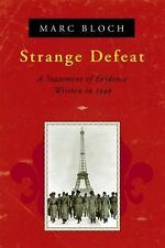 Strange Defeat : A Statement of Evidence Written in 1940 by Marc Bloch (1999,...