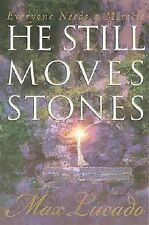 He Still Moves Stones: Everyone Needs A Miracle  By Max Lucado HC