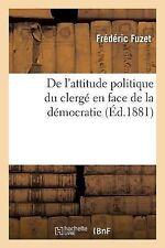 De l'Attitude Politique du Clerge en Face de la Democratie by Fuzet-F (2013,...