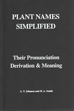 Plant Names Simplified: Their Pronunciation, Derivation and Meaning by H.A....