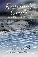 Katrina's Grace : Wind, Water and Wisdom by Sandra Lynn Price (2015, Paperback)