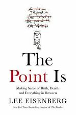 The Point Is : How to Imagine a More Meaningful Life by Lee Eisenberg (2016,...