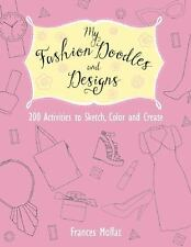 My Fashion Doodles and Designs : 200 Activities to Sketch, Color and Create...