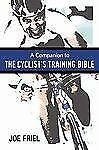 A Companion to the Cyclist's Training Bible by Joe Friel (2009, Paperback)