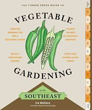 The Timber Press Guide to Vegetable Gardening in the Southeast by Ira Wallace...