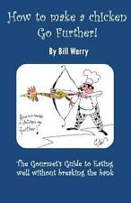 How to Make a Chicken Go Further by Bill Warry (2014, Paperback)