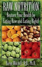 Raw Nutrition: Restore Your Health by Eating Raw and Eating Right! ~ Mitchell, K