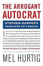 The Arrogant Autocrat: Stephen Harper's Takeover of Canada-ExLibrary