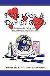 I Wish for a Day of Good : A Collection of Funny Poems and Poems of Peace and...