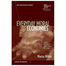 RGS-IBG Book Ser.: Everyday Moral Economies : Food, Politics and Scale in...