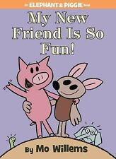 My New Friend Is So Fun! An Elephant and Piggie Book