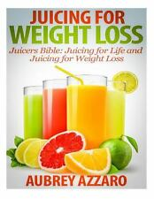 Juicing for Weight Loss : Juicers Bible - Juicing for Life and Juicing for...