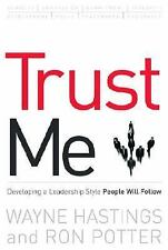 Trust Me: Developing a Leadership Style People Will Follow, Potter, Ronald, Hast