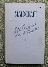 Rare Maidcraft - A Guide To The Art of Housekeeping - 1937 - By Price & Bonnet