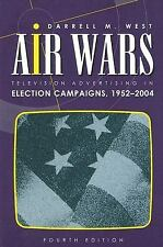 Air Wars: Television Advertising In Election Campaigns, 1952-2004, 4th Edition b