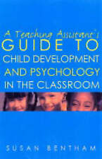 A Teaching Assistant's Guide to Child Development and Psychology in the Classroo