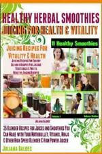 Healthy Herbal Smoothies : Juicing for Health and Vitality 25 Blender Recipes...