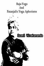 Raja-Yoga and Patanjali's Yoga Aphorisms by Swami Vivekananda (2012, Paperback)