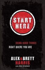 NEW!  Start Here: Doing Hard Things Right Where You Are Alex Harris Paperback B