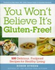 You Won't Believe It's Gluten-Free!: 500 Delicious, Foolproof Recipes for Healt